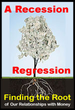 A Recession Regression:<br>Finding the Root of<br>Our Relationships with Money