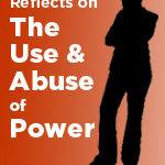 A Therapist Reflects on<br>The Use and Abuse of Power<br>Part 2