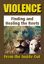 Violence:<br>Finding and Healing The Roots<br>From The Inside Out