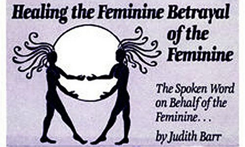 Healing the Feminine Betrayal of the Feminine